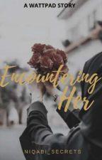 ENCOUNTERING HER. (a muslim love story) by Niqabi_Secrets