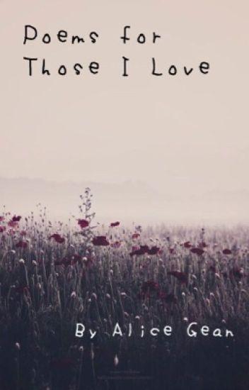 Poems For Those I Love 3 Alice Gean Wattpad