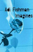 Adi Fishman imagines  by mistreated_emo666