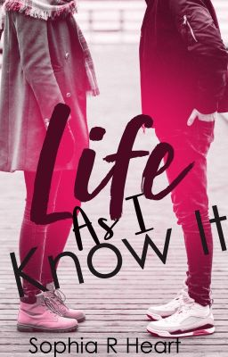 Life As I Know It (Completed)