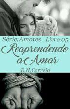 Reaprendendo a Amar - Série:AMORES by correia98