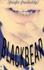 Blackbear {Fanfic Frededdy} by florencia010111