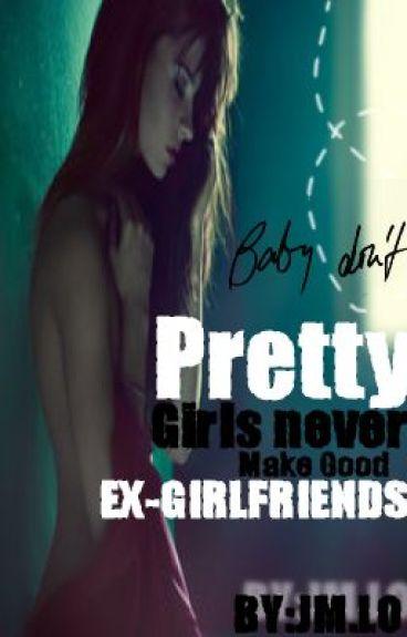 Pretty girls Never Make Good Ex-girlfriends