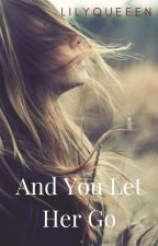 And you let her go by lillyqueeen