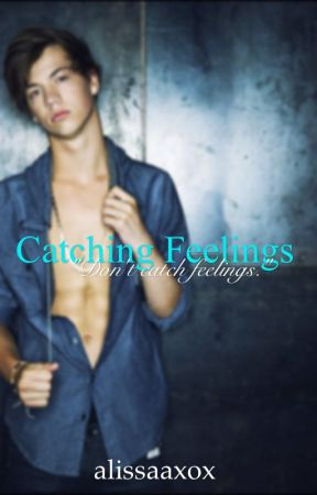 Catching Feelings {t.c} [1] NEEDS EDITING!! by alissaaxox