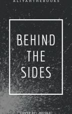 Behind The Sides by aliyahthebooks