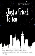 Just a Friend to You by RaraParahita