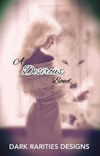 A Desirous Bond by AnonymousMarie85