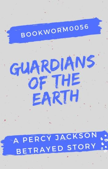 Guardians of the earth|| A Percy jackson fanfic - Bookworm0056 - Wattpad