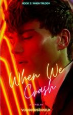 When We Crash (When Trilogy #2) by vousetesbeaux