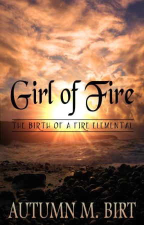 Girl of Fire: The Birth of a Fire Elemental by AutumnBirt