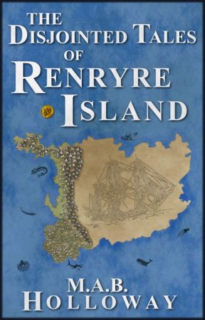 The Disjointed Tales Of Renryre Island by mabholloway