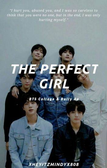The Perfect Girl || BTS Bully AU - DELETED - Wattpad