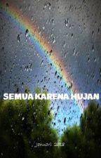 SEMUA KARENA HUJAN by aak1993