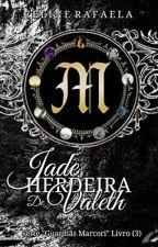 "Jade - A Herdeira De Valeth |3° Livro Da Saga ""Guardiãs Marcori"" (CONCLUÍDO)| by CelineRfa"