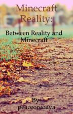 Between Reality & Minecraft by peaceoreoaya