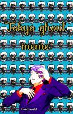 tokyo ghoul meme by R1tajeen