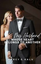 My Husband, Whose Heart Belongs To Another. by Mercy198
