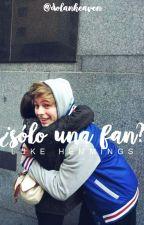 ¿Sólo una fan? | lrh (EDITANDO) by l-lukey