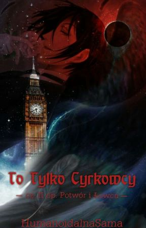 To Tylko Cyrkowcy ✔ by HumanoidalnaSama