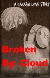 Broken: A Kakashi Love Story: Part One- by CloudedSkies