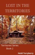 Lost In The Territories (Book 2) COMPLETED by heiditerryberry