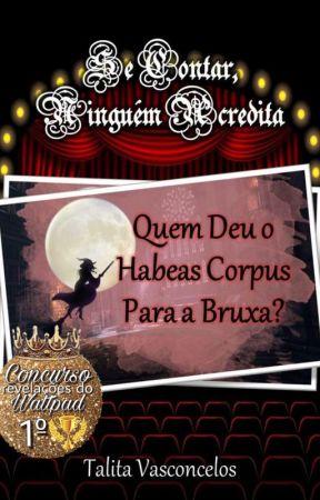 Quem Deu o Habeas Corpus Para a Bruxa? by talitavasconcelos