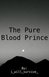 The Pure Blood Prince by i_will_survive_