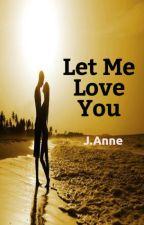 Let Me Love You by joydeloss