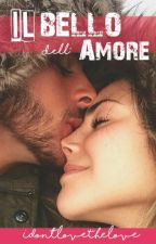 IL BELLO DELL'AMORE (Wattys2018) by IDontLoveTheLOVE