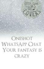 ONESHORT WHATSAPP CHAT /You're Fantasy Is Crazy\ by jjjeniferjj00
