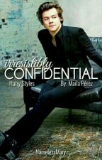 IRRESISTIBLY CONFIDENTIAL [HARRY STYLES] by NamelessMary