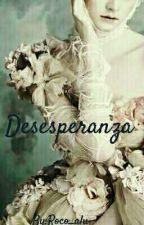 Desesperanza - 1ra Parte de la Saga Sentimientos [PRÓXIMAMENTE RETIRADA] by roco_alu