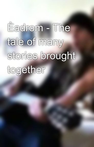 Èadrom - The tale of many stories brought together by AndreasBorg