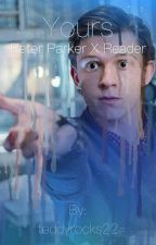 Yours - Peter Parker X Reader by teddyrocks22