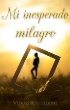 Mi inesperado milagro by xoxosharoon