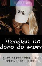 Vendida ao Dono do MORRO  by Anna00990