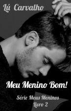 Meu Menino Bom! (Livro 2 - Série Meus Meninos) by lucarvalho13