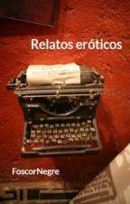 Relatos eróticos by FoscorNegre