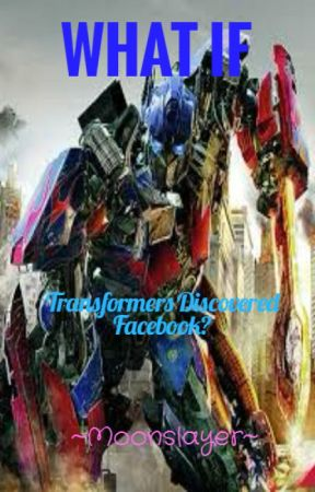 WHAT IF... Transformers Discovered Facebook? by MoonTehSloth