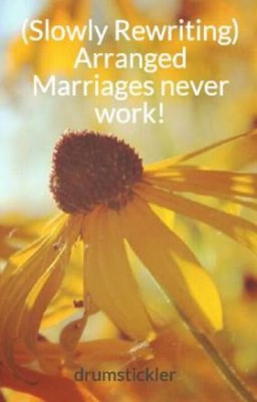 (Slowly Rewriting) Arranged Marriages never work!