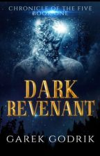 Dark Revenant - Chronicle of the Five Book One by GarekGodrik