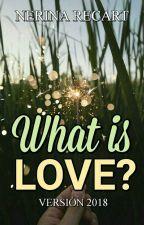 What is love? [nueva versión]. by Nerina_Recart