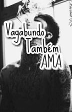 Vagabundo também AMA (Romance gay)  by OtavianoFS