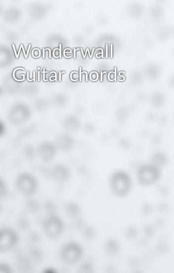 Wonderwall Guitar chords - Kaleigh - Wattpad