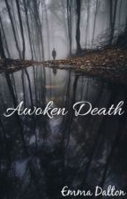 Awoken Death by Emmagirl18