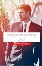 Inesperadamente ¿Tú? by Noellygb