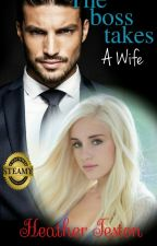 The Boss takes A Wife by tamlaura1