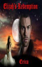 Elijah's Redemption(a tvd fan fiction) by erica_dreamer