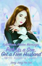Full Marks Hidden Marriage Pick Up A Son Get A Free Husband  by Wipodhe